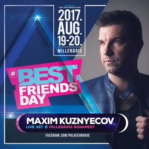 2017.08.20. - Best Friends Day Live Set  by Maxim Kuznyecov