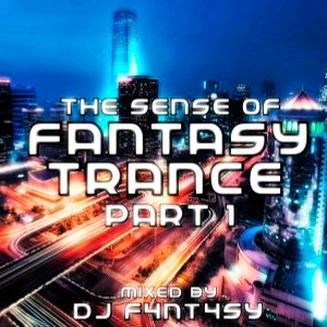 The Sense Of Fantasy Trance Part 1 (Mixed by DJ F4NT4SY)
