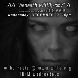 "∆∆ ""beneath vvIŧCђ-city"" ∆ andr44j 66.6- DEC 2 10 PM- WFKU.ORG"