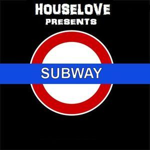 Houselove - Subway 08 june 2013