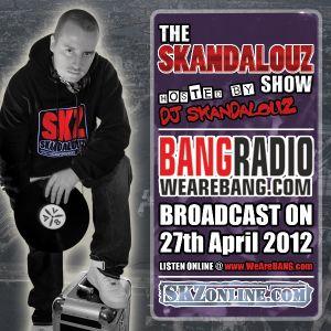 The Skandalouz Show - 2012 April 27th - BANG Radio 103.6FM
