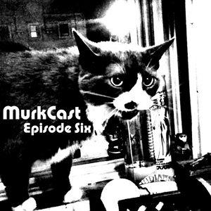 MurkCast #6 Surreptitious Surprise