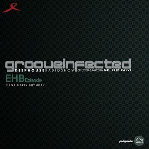 Groove Infected |deep radio show| EHB (Buon compleanno Elena) - Mr. Flip Calvi
