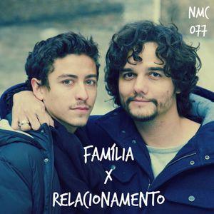 NMC #077 - Família X Relacionamento