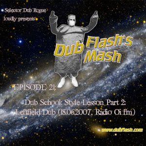 Dub Flash's Dub Mash Episode 21: Dub School: Style Lesson Part 2: Leftfield Dub