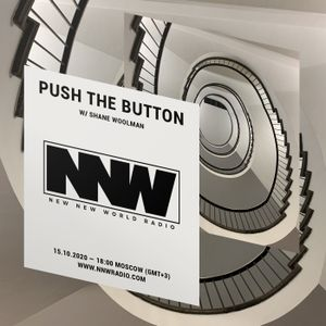 Push The Button w/ Shane Woolman -  15th October 2020