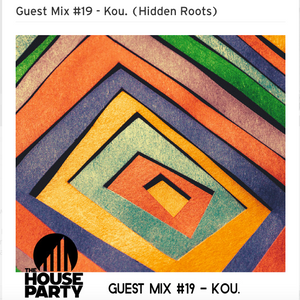 The House Party - Guest Mix #19 - Kou (Hidden Roots)