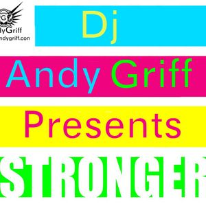 """Dj Andy Griff pres. 'Stronger"""""""