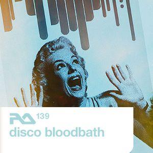 Disco Bloodbath RA Podcast 139 - 2009.01.26