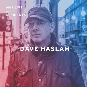 Dave Haslam - Wednesday 22nd November 2017 - MCR Live Residents
