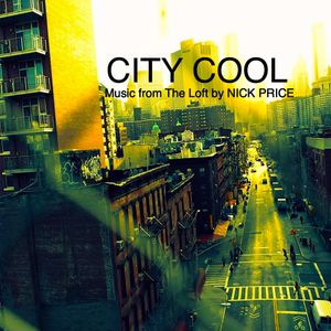 CITY COOL: Music from The Loft by Nick Price