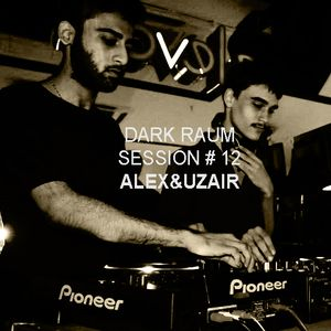 Dark Raum : session #012 ALEX&UZAIR