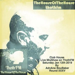 Club House - Live Mixshow On ThothFM - Jan 19th 2019 - Rough Weekend - By DJ AdnAne