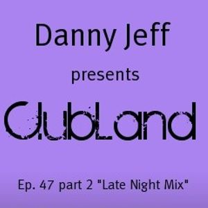 """Danny Jeff presents ClubLand Ep. 47 part 2 """"Late Night Mix"""""""