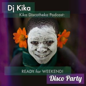 Kika Discotheka Podcast. Ready for Weekend! Disco Party (04)