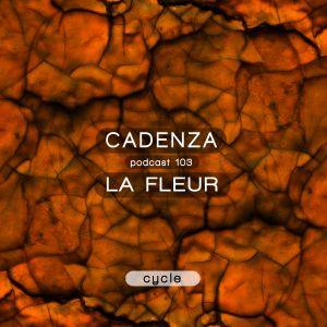 Cadenza Podcast | 103 - La Fleur (Cycle)