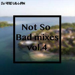 Not So bad mixes Vol. 4
