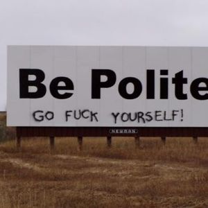 BE POLITE & FUCK YOURSELF