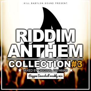 RIDDIM ANTHEM COLLECTION 3 by ORIGINAL FAYAMAN - KILL BABYLON SOUND