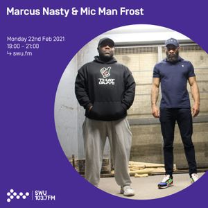 Marcus Nasty & Mic Man Frost - 22nd FEB 2021