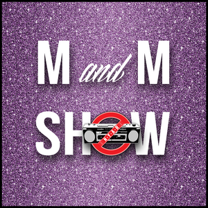 M and M Show - Week 18