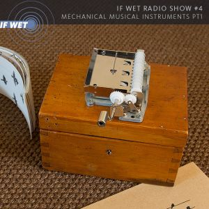 If Wet Radio Show #4 | Mechanical Musical Instruments (part 1)