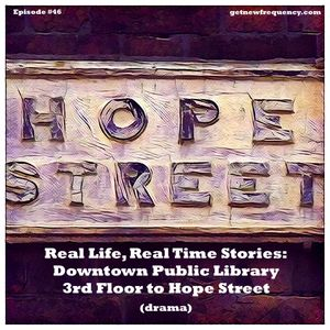 Episode #46 - Real Life, Real Time Stories: Downtown Public Library (drama)