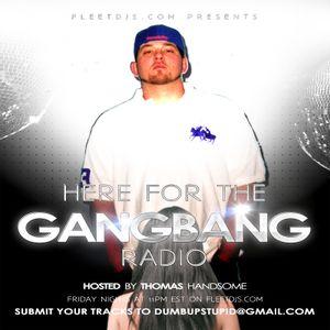 Thomas Handsome - Here For The Gangbang Radio 2
