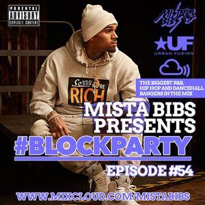 Mista Bibs - #BlockParty Episode 54 (Current R&B, Hip Hop, Dancehall & Afrobeats)