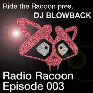 Ride the Racoon pres. Racoon Radio Episode 003 mixed by Dj Blowback