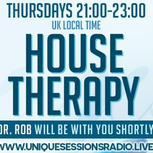 House Therapy with Dr Rob on www.uniquesessionsradio.live October 3rd 2019
