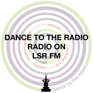 Dance To The Radio on LSRFM - Show 2