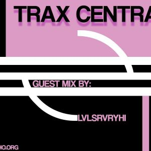 Trax Central 004 (ft. LVLSRVRYHI) - February 21, 2015