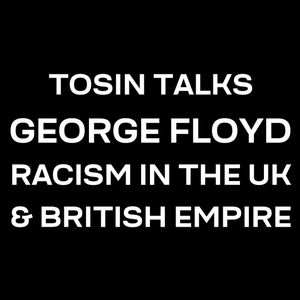 Tosin Ajayi interviewed about George Floyd, Racisim in the UK and the British Empire