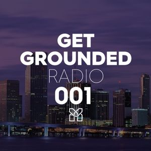 Get Grounded Radio 001
