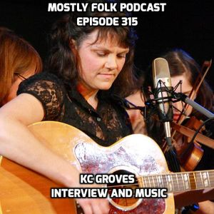 Mostly Folk Episode 315 Featuring KC Groves