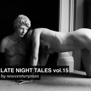 Late Night Tales by newcenturyman Vol.15