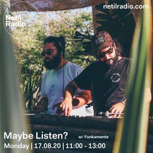Maybe Listen? w/ Funkamente - 17th August 2020