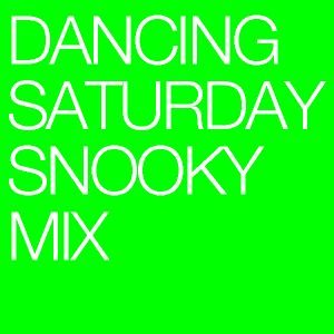 Dancing Saturday - Snooky mix