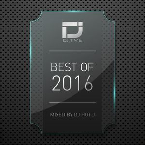 D.J. Time Best Of 2016 (Mixed By D.J. Hot J)