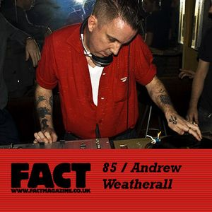 FACT Mix 85: Andrew Weatherall