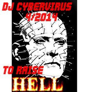 DJ CyberVirus To Raise Hell 4/6/2014 mix