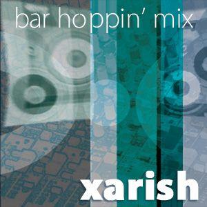 Xarish - Bar Hoppin' Mix