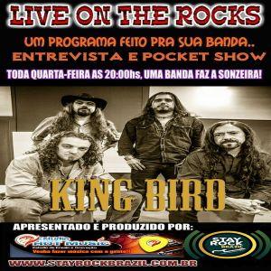 Programa Live On The Rocks - Entrevista com King Bird