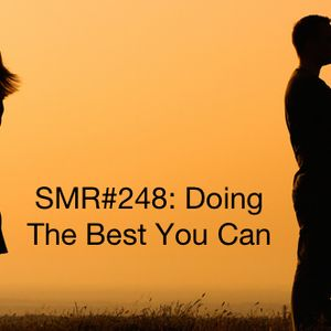 SMR#248: Doing The Best You Can