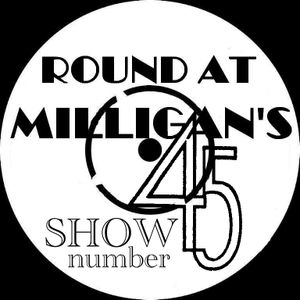 Round At Milligan's - Show 45rpm - 22nd October 2012