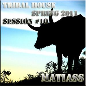 Tribal House Spring 2011 Mixed by Matiass session no. 10