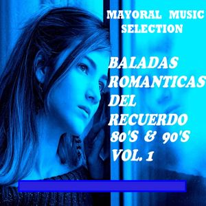 Baladas En Español De Los 80´s & 90´s Vol.1 - Mayoral Music Selection