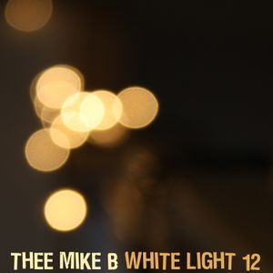 White Light 12 - (thee) Mike B