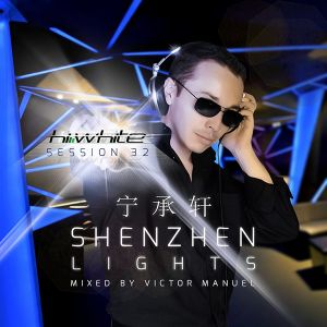 Hi White presents Session 32 - Shenzhen Lights mixed by Victor Manuel